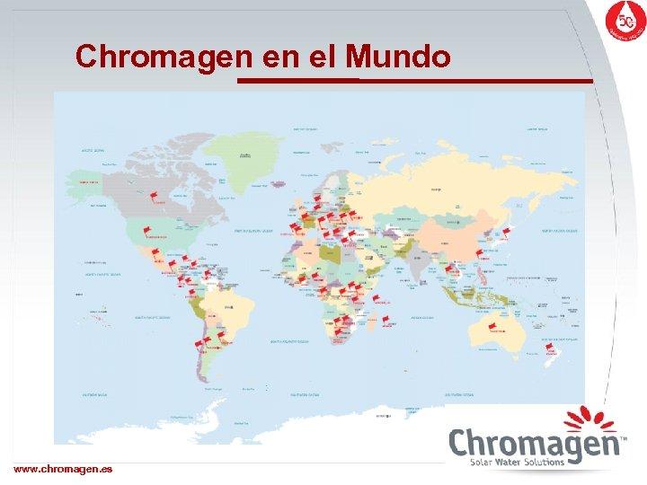 Chromagen en el Mundo www. chromagen. es www. chromagen. biz