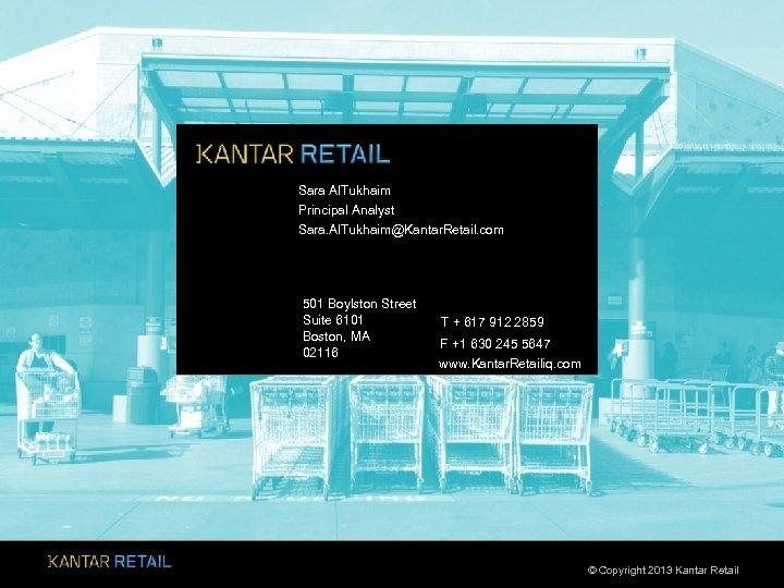 Sara Al. Tukhaim Principal Analyst Sara. Al. Tukhaim@Kantar. Retail. com 501 Boylston Street Suite