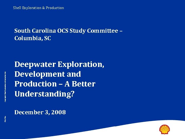Shell Exploration & Production Copyright: Shell Exploration & Production Ltd. South Carolina OCS Study