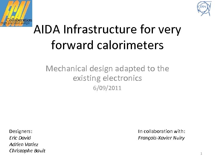 AIDA Infrastructure for very forward calorimeters Mechanical design adapted to the existing electronics 6/09/2011