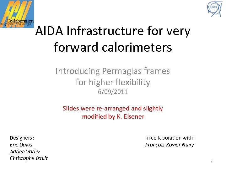 AIDA Infrastructure for very forward calorimeters Introducing Permaglas frames for higher flexibility 6/09/2011 Slides