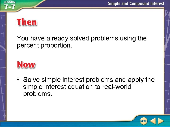 You have already solved problems using the percent proportion. • Solve simple interest problems