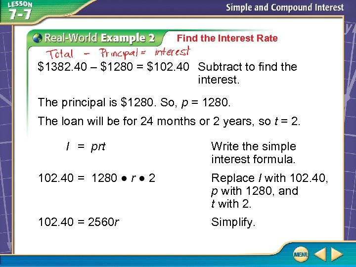 Find the Interest Rate $1382. 40 – $1280 = $102. 40 Subtract to find