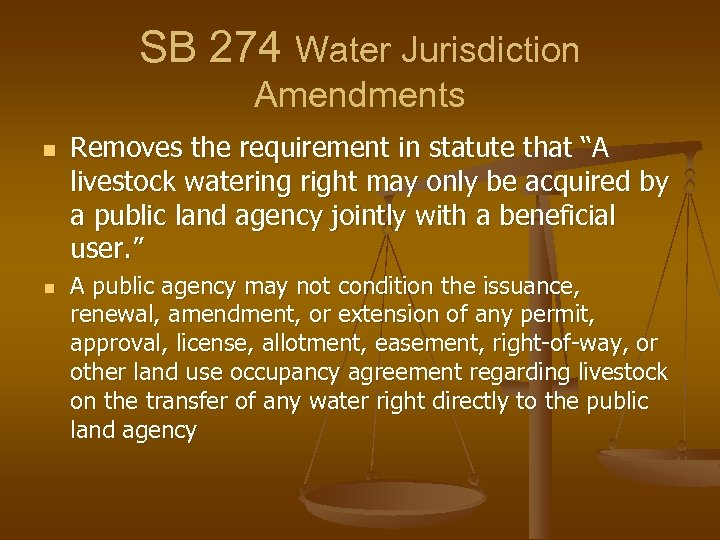 "SB 274 Water Jurisdiction Amendments n n Removes the requirement in statute that ""A"