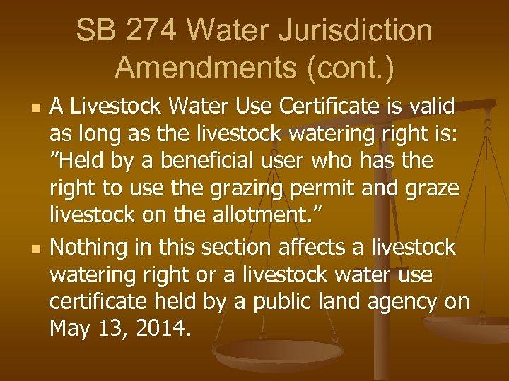 SB 274 Water Jurisdiction Amendments (cont. ) n n A Livestock Water Use Certificate