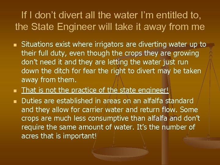 If I don't divert all the water I'm entitled to, the State Engineer will