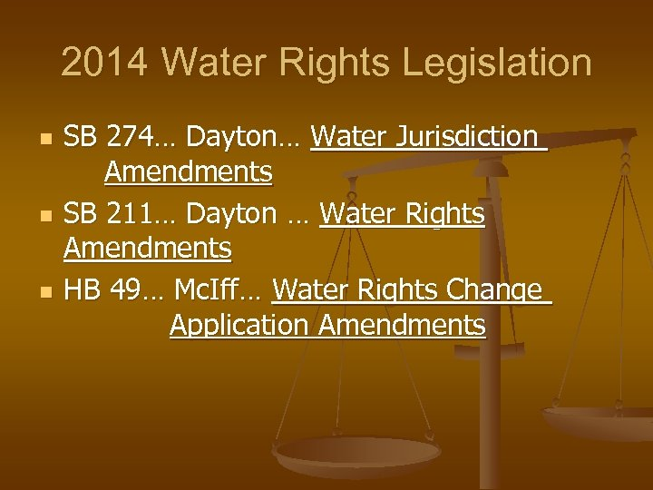 2014 Water Rights Legislation n SB 274… Dayton… Water Jurisdiction Amendments SB 211… Dayton