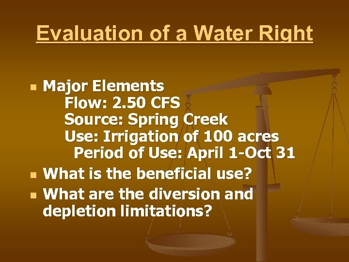 Evaluation of a Water Right n n n Major Elements Flow: 2. 50 CFS