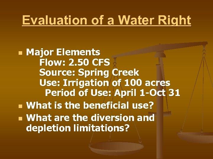 Evaluation of a Water Right n n n Major Elements Flow: 2. 50 CFS