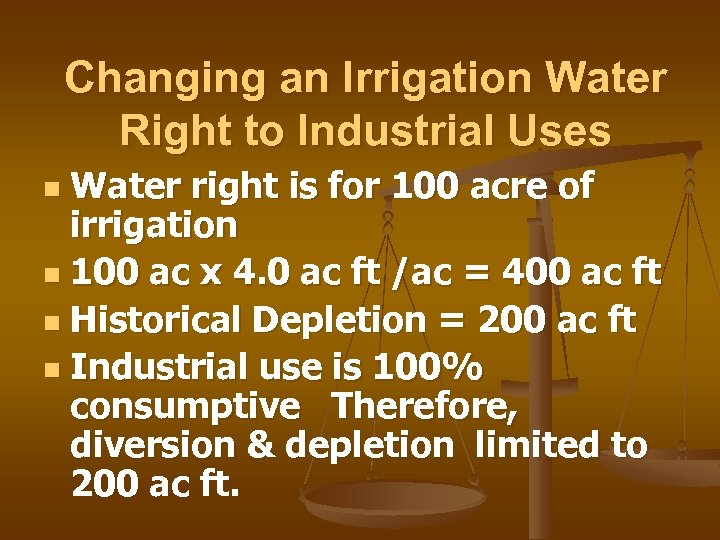 Changing an Irrigation Water Right to Industrial Uses Water right is for 100 acre