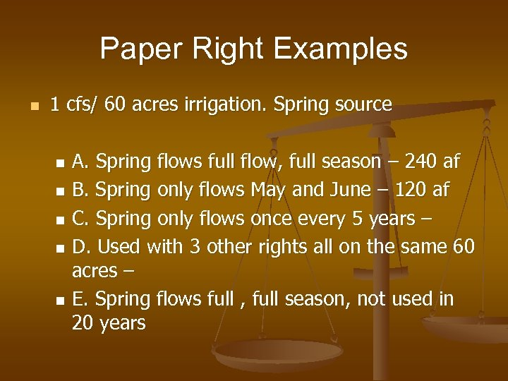 Paper Right Examples n 1 cfs/ 60 acres irrigation. Spring source A. Spring flows