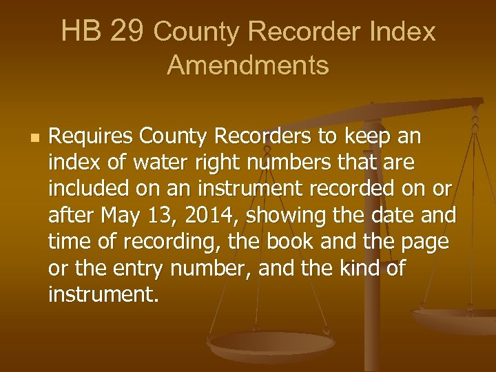 HB 29 County Recorder Index Amendments n Requires County Recorders to keep an index