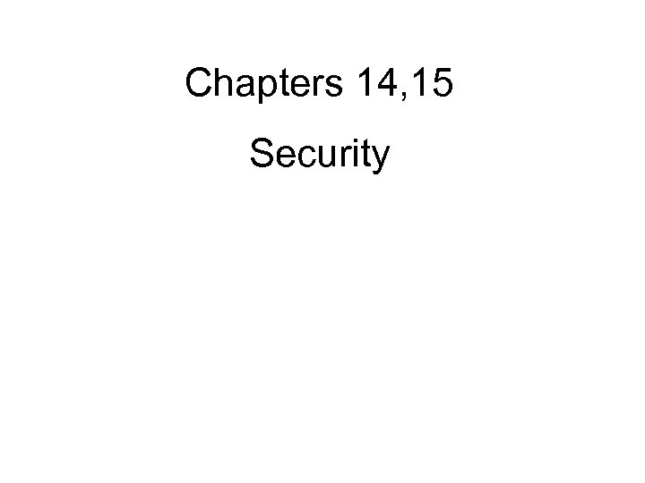 Chapters 14, 15 Security