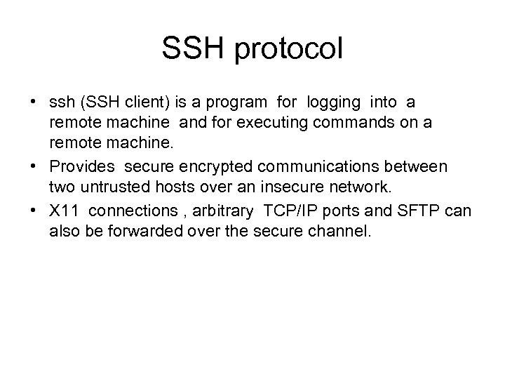 SSH protocol • ssh (SSH client) is a program for logging into a remote