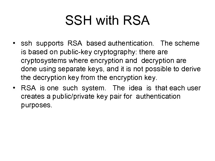 SSH with RSA • ssh supports RSA based authentication. The scheme is based on