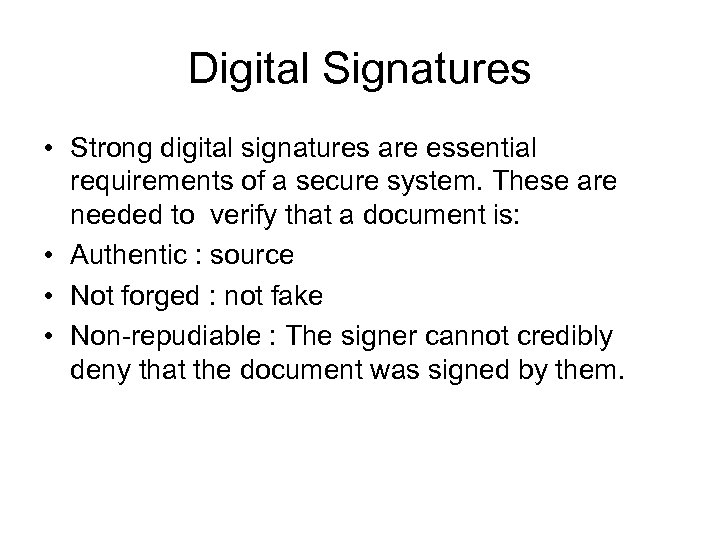 Digital Signatures • Strong digital signatures are essential requirements of a secure system. These