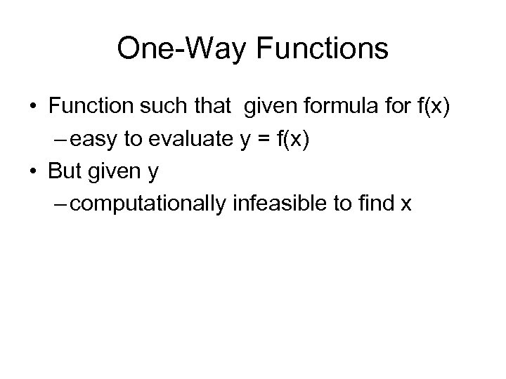 One-Way Functions • Function such that given formula for f(x) – easy to evaluate