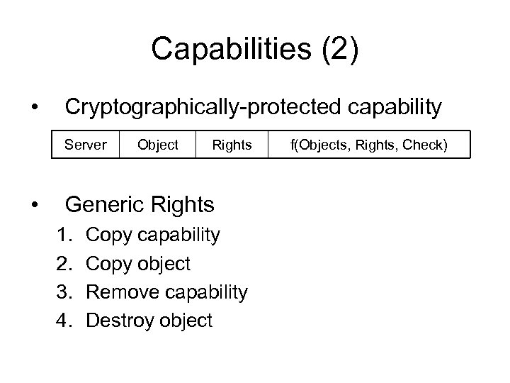 Capabilities (2) • Cryptographically-protected capability Server • Object Rights Generic Rights 1. 2. 3.