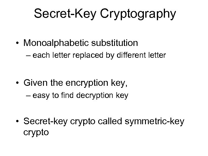 Secret-Key Cryptography • Monoalphabetic substitution – each letter replaced by different letter • Given