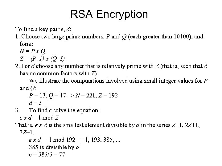 RSA Encryption To find a key pair e, d: 1. Choose two large prime