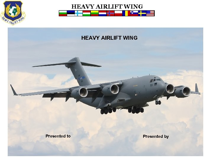 HEAVY AIRLIFT WING Presented to Presented by