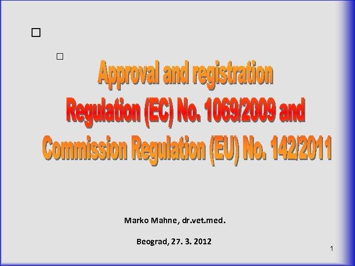 Marko Mahne, dr. vet. med. Beograd, 27. 3. 2012 1