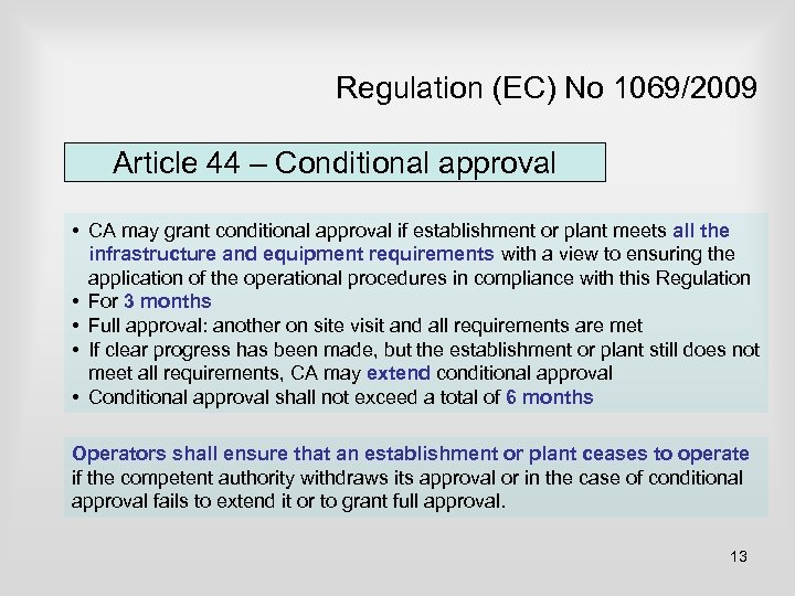 Regulation (EC) No 1069/2009 Article 44 – Conditional approval • CA may grant conditional