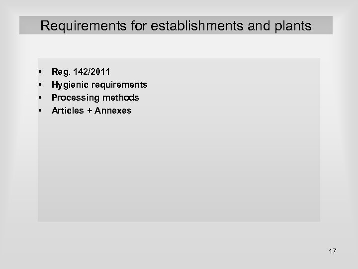 Requirements for establishments and plants • • Reg. 142/2011 Hygienic requirements Processing methods Articles