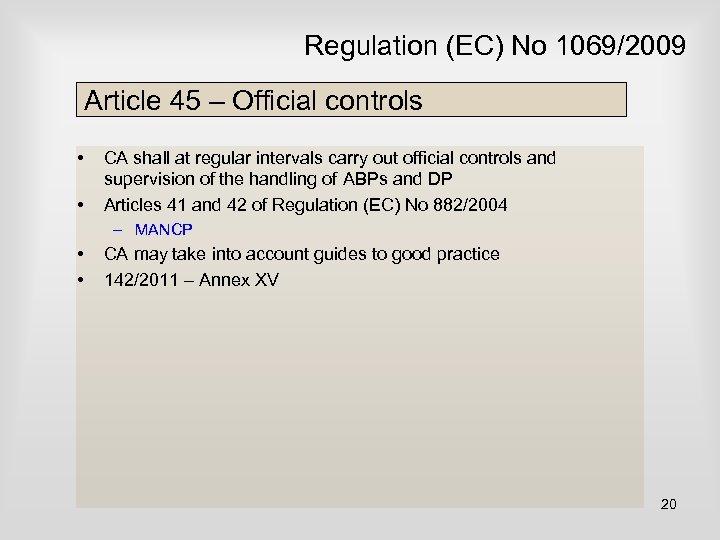 Regulation (EC) No 1069/2009 Article 45 – Official controls • • CA shall at