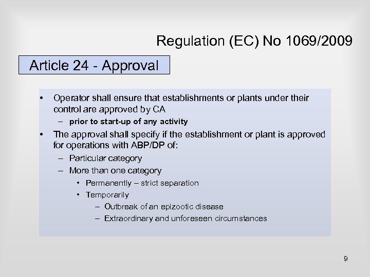 Regulation (EC) No 1069/2009 Article 24 - Approval • Operator shall ensure that establishments