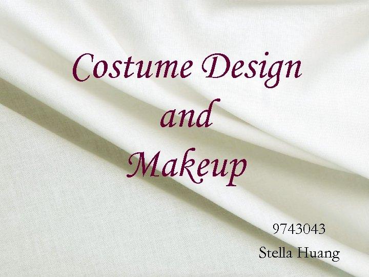 Costume Design and Makeup 9743043 Stella Huang