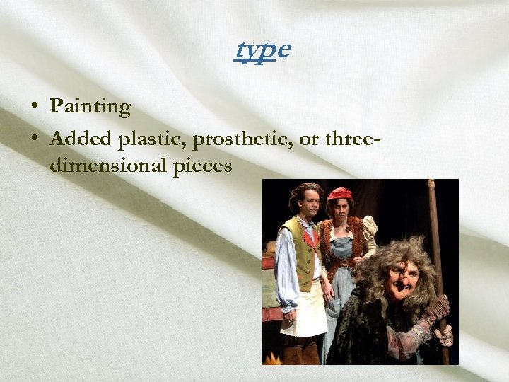 type • Painting • Added plastic, prosthetic, or threedimensional pieces