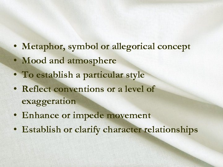 • • Metaphor, symbol or allegorical concept Mood and atmosphere To establish a