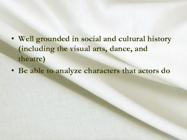 • Well grounded in social and cultural history (including the visual arts, dance,