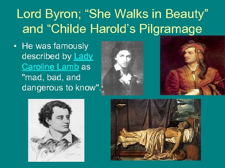"""Lord Byron; """"She Walks in Beauty"""" and """"Childe Harold's Pilgramage • He was famously"""