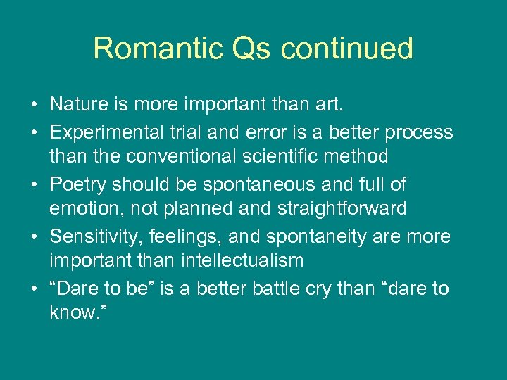 Romantic Qs continued • Nature is more important than art. • Experimental trial and