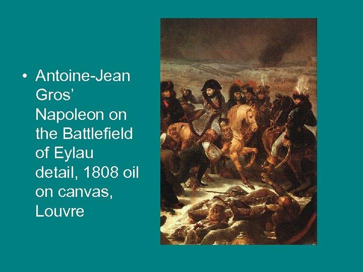 • Antoine-Jean Gros' Napoleon on the Battlefield of Eylau detail, 1808 oil on