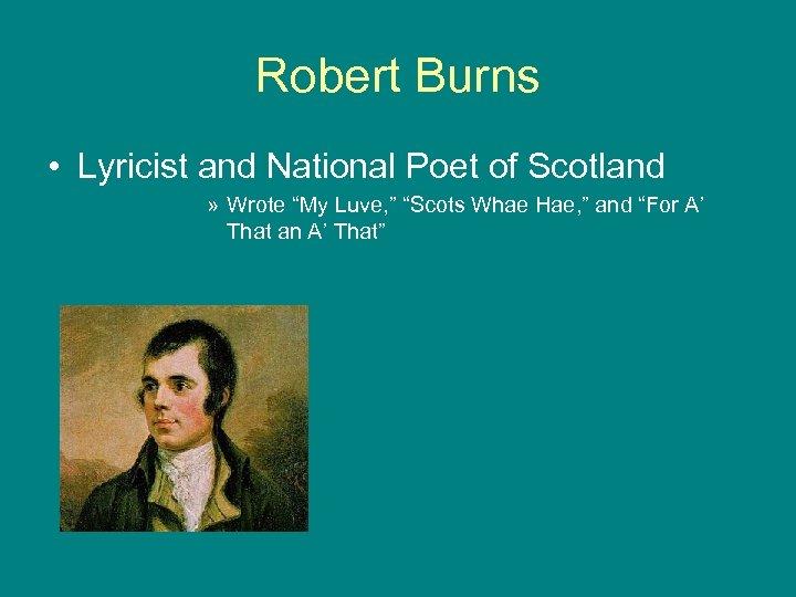 "Robert Burns • Lyricist and National Poet of Scotland » Wrote ""My Luve, """