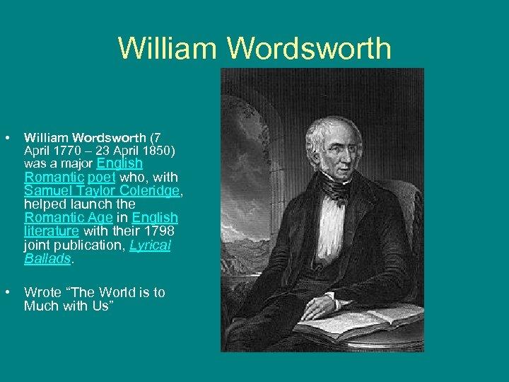 William Wordsworth • William Wordsworth (7 April 1770 – 23 April 1850) was a