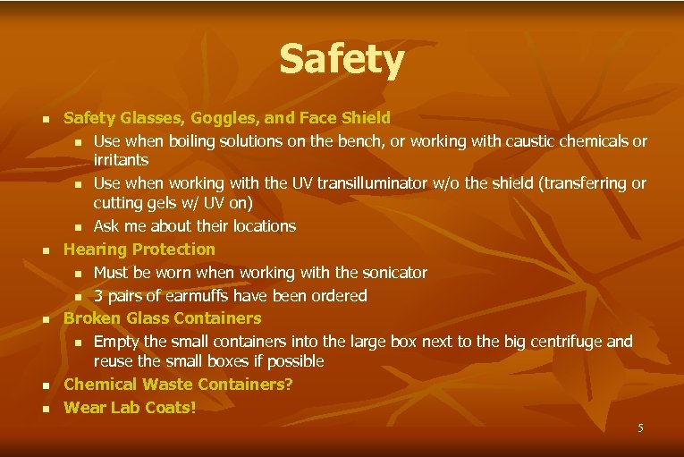 Safety n n n Safety Glasses, Goggles, and Face Shield n Use when boiling