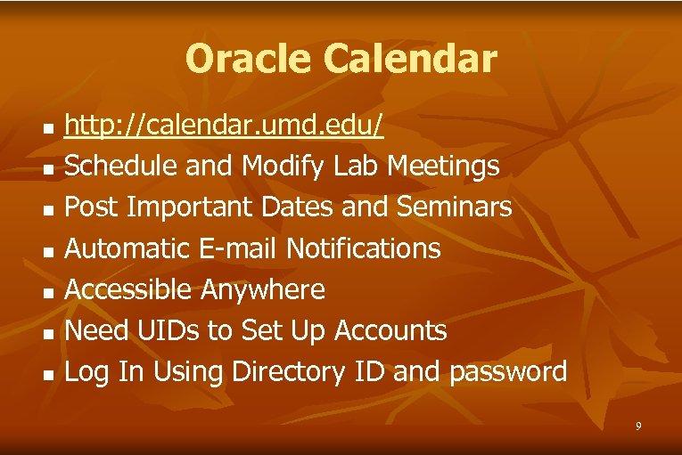 Oracle Calendar n n n n http: //calendar. umd. edu/ Schedule and Modify Lab