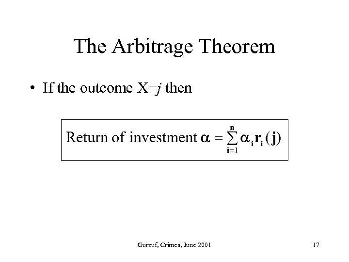 The Arbitrage Theorem • If the outcome X=j then Gurzuf, Crimea, June 2001 17