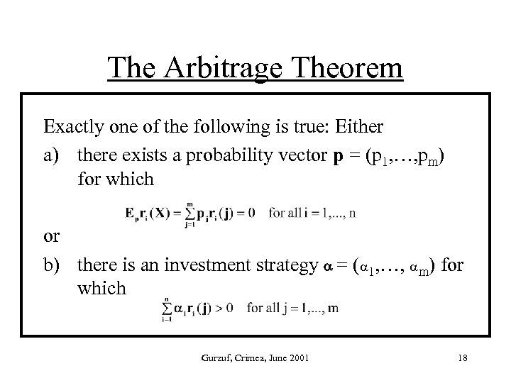 The Arbitrage Theorem Exactly one of the following is true: Either a) there exists