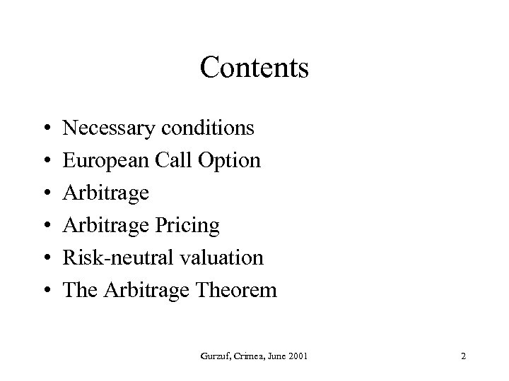 Contents • • • Necessary conditions European Call Option Arbitrage Pricing Risk-neutral valuation The