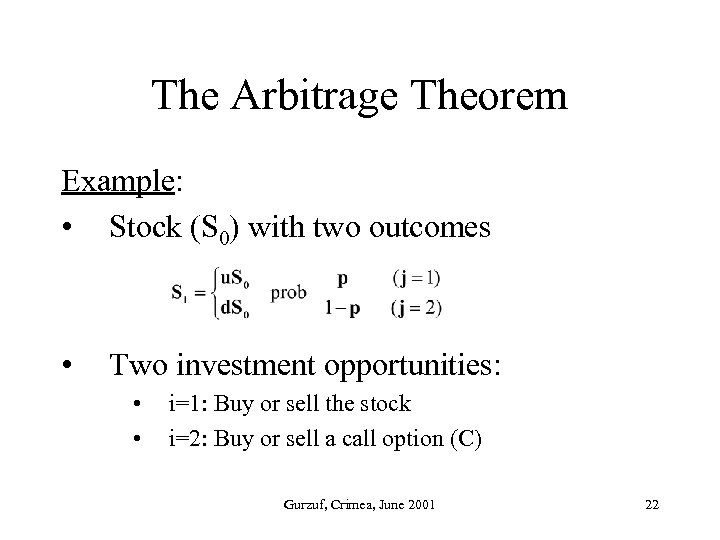 The Arbitrage Theorem Example: • Stock (S 0) with two outcomes • Two investment