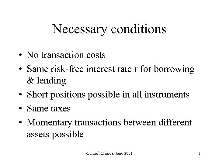 Necessary conditions • No transaction costs • Same risk-free interest rate r for borrowing