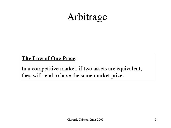 Arbitrage The Law of One Price: In a competitive market, if two assets are