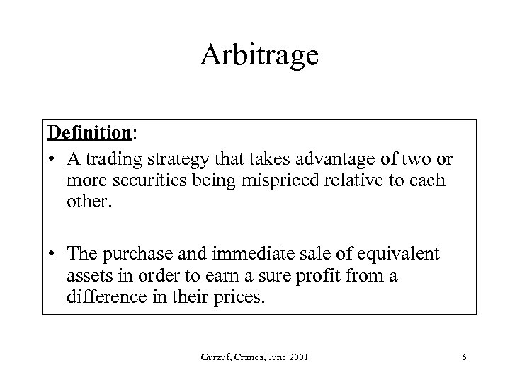 Arbitrage Definition: • A trading strategy that takes advantage of two or more securities