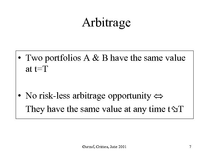Arbitrage • Two portfolios A & B have the same value at t=T •