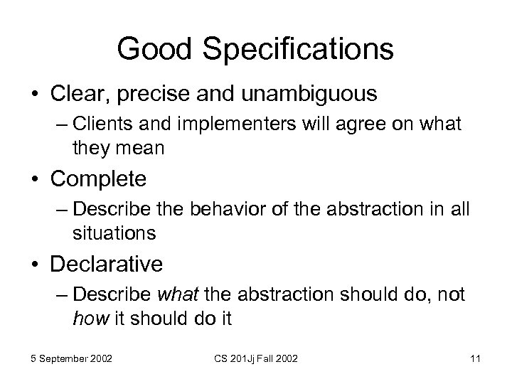 Good Specifications • Clear, precise and unambiguous – Clients and implementers will agree on